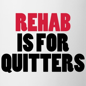 Rehab Is For Quitters T-Shirts - Mug