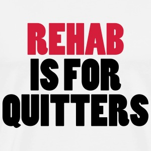 Rehab Is For Quitters Hoodies & Sweatshirts - Men's Premium T-Shirt
