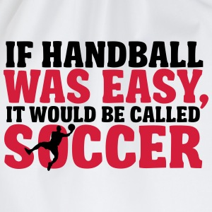 If handball was easy it would be called soccer T-Shirts - Drawstring Bag