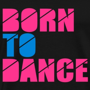 born to dance Tee shirts manches longues - T-shirt Premium Homme