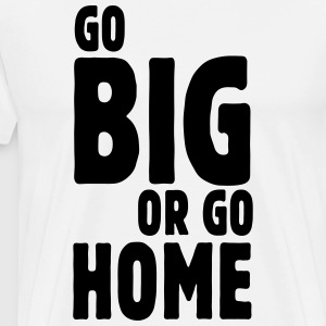 go big or go home i Shirts met lange mouwen - Mannen Premium T-shirt
