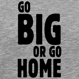go big or go home i Shirts med lange ærmer - Herre premium T-shirt
