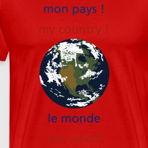 mon pays ! le monde my country the world - T-shirt Premium Homme