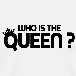 Who is the queen ? Badges - T-shirt Premium Homme