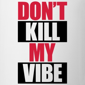 Don't Kill My Vibe T-shirts - Mok