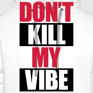 Don't Kill My Vibe T-skjorter - Premium hettegenser for menn