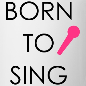 Born to Sing Shirts - Mug