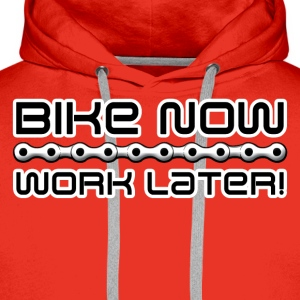 Bike now, work later! T-Shirts - Men's Premium Hoodie