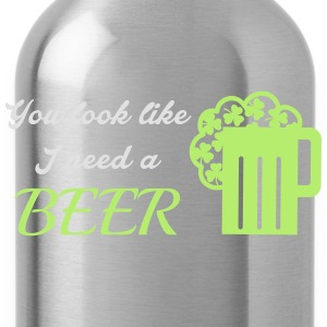 St. Patrick's day: You look like I need a beer T-Shirts - Trinkflasche