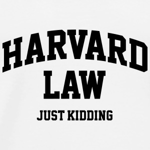 Harvard Law (just kidding) Bottles & Mugs - Men's Premium T-Shirt