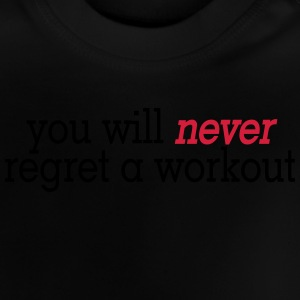 you will never regret a workout 2c T-Shirts - Baby T-Shirt
