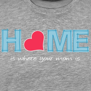 Home is where your mom is (dark) Felpe - Maglietta Premium da uomo