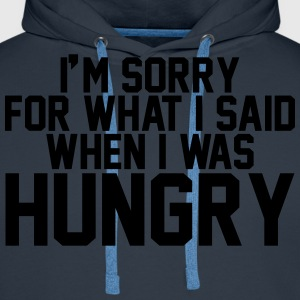 I'm sorry for what I said when I was hungry T-Shirts - Men's Premium Hoodie