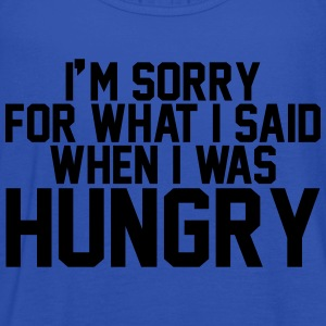 I'm sorry for what I said when I was hungry T-Shirts - Women's Tank Top by Bella