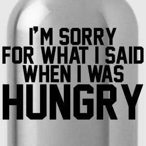 I'm sorry for what I said when I was hungry T-Shirts - Water Bottle
