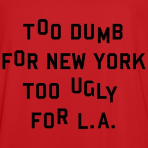 Too dumb for New York too ugly for L.A. Hoodies & Sweatshirts - Men's Football Jersey