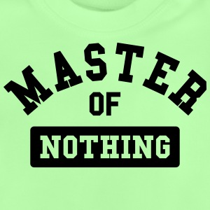 master of nothing Shirts - Baby T-Shirt