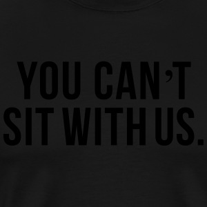 You can't sit with us Tröjor - Premium-T-shirt herr