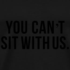 You can't sit with us Petten & Mutsen - Mannen Premium T-shirt