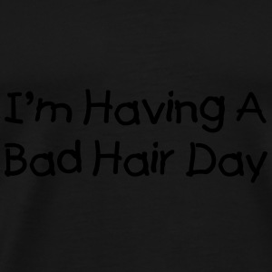 I'm having a bad hair day Caps & Hats - Men's Premium T-Shirt