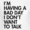 I'm having a bad day I don't want to talk T-Shirts - Frauen T-Shirt