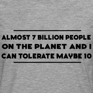7 Billion People and I Can Tolerate Maybe 10  T-Shirts - Men's Premium Longsleeve Shirt