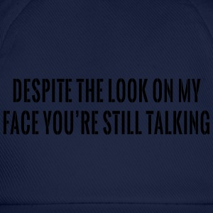 Despite Look on Face You're Still Talking T-Shirts - Baseball Cap