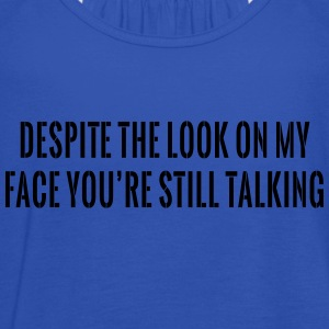 Despite Look on Face You're Still Talking T-Shirts - Women's Tank Top by Bella