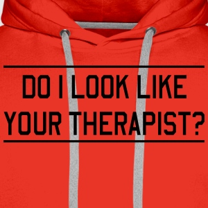Do I Look Like Your Therapist ? T-Shirts - Men's Premium Hoodie