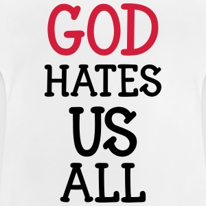 God hate us all ! Shirts - Baby T-Shirt