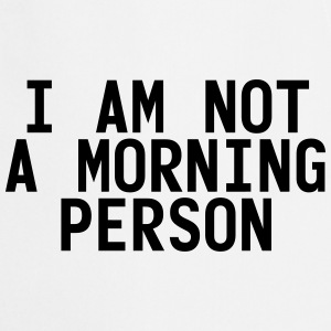 I am not a morning person T-Shirts - Cooking Apron