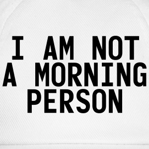 I am not a morning person T-Shirts - Baseball Cap