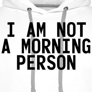 I am not a morning person T-Shirts - Männer Premium Hoodie