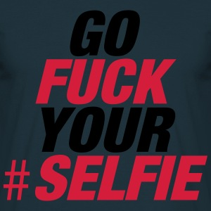 Navy Go Fuck Your Selfie Hoodies & Sweatshirts - Men's T-Shirt