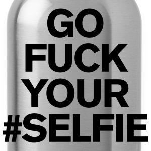 Go fuck your #selfie T-shirts - Drinkfles