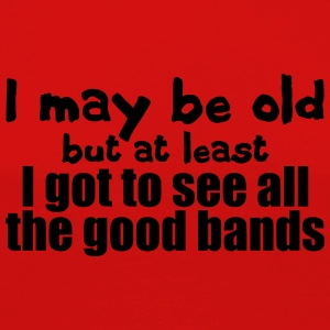 I got to see all the good bands T-Shirts - Women's Premium Longsleeve Shirt