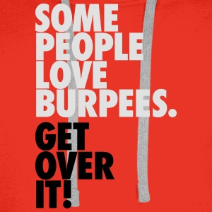 Some People Love Burpees - Get Over It Tee shirts - Sweat-shirt à capuche Premium pour hommes