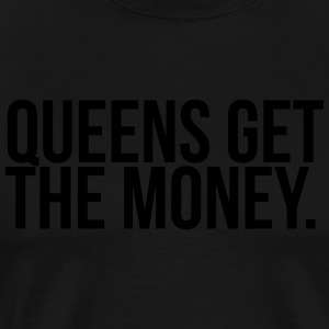 Queens get the money Hoodies & Sweatshirts - Men's Premium T-Shirt