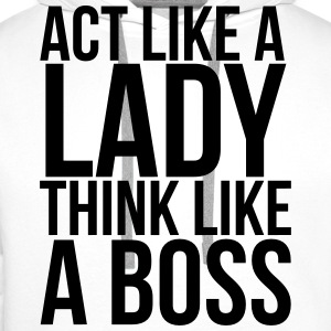 Act like a lady think like a boss Tee shirts - Sweat-shirt à capuche Premium pour hommes