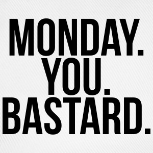 Monday you bastard T-Shirts - Baseball Cap