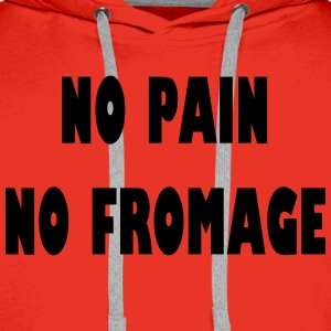No pain no fromage Shirts - Men's Premium Hoodie