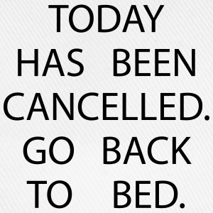 Today has been cancelled. Go back to bed Overig - Baseballcap