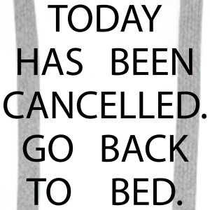 Today has been cancelled. Go back to bed Overig - Mannen Premium hoodie