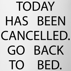 Today has been cancelled. Go back to bed Other - Mug