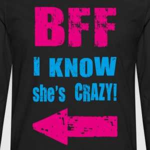 i know she is crazy T-Shirts - Men's Premium Longsleeve Shirt