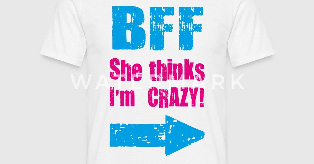 she thinks i am crazy T-Shirt   Spreadshirt