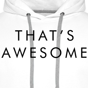 That's awesome Tee shirts - Sweat-shirt à capuche Premium pour hommes