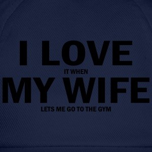 i love it when my wife lets me go to the gym T-Shirts - Baseball Cap