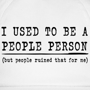 I Used To Be A People Person  T-Shirts - Baseball Cap