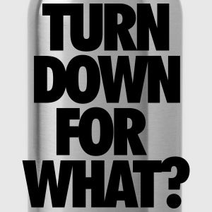 Turn down for what? Hoodies & Sweatshirts - Water Bottle